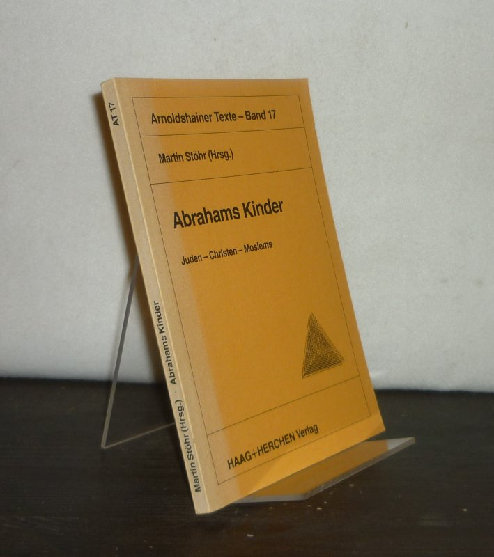 Abrahams Kinder. Juden, Christen, Moslems. Herausgegeben von Martin Stöhr. (= Arnoldshainer Texte, Band 17).