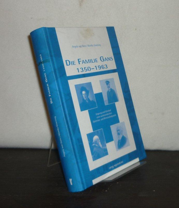 Die Familie Gans 1350 - 1963. Ursprung und Schicksal einer wiederentdeckten Gelehrten- und Wirtschaftsdynastie. [Von Angela von Gans und Monika Groening].