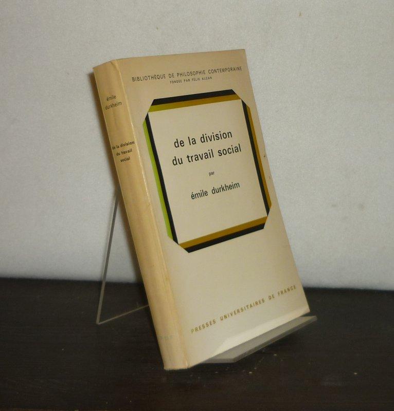 De la division du travail social. Par Emile Durkheim. (Bibliothèque de philosophie contemporaine). 9e edition, 2e trimestre.