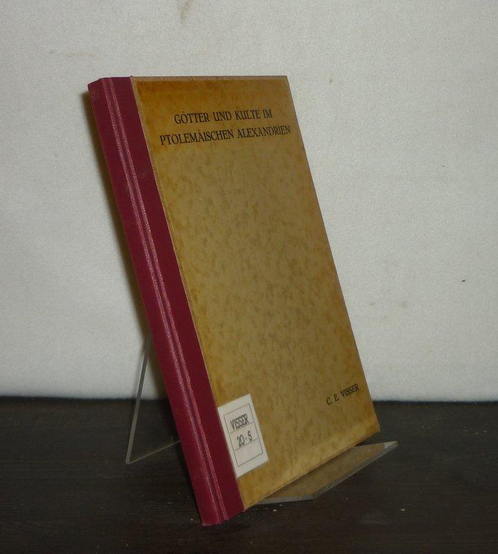 Götter und Kulte im ptolemäischen Alexandrien. Academisch proefschrift Cornelia Elisabeth Visser door Cornelia Elizabeth Visser.