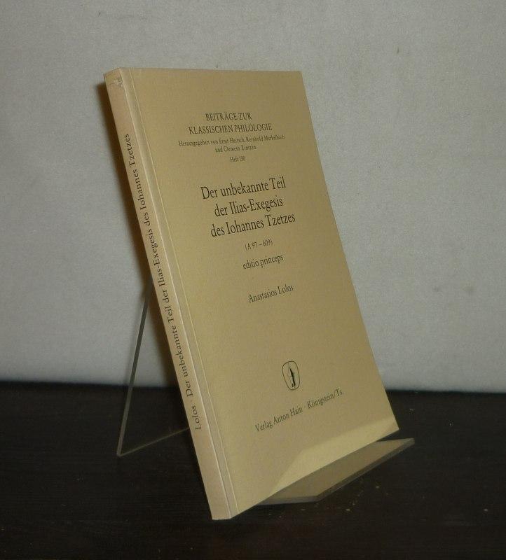 Der unbekannte Teil der Ilias-Exegesis des Iohannes Tzetzes (A 97 - 609). Herausgegeben von Anastasios Lolos. (= Beiträge zur klassischen Philologie, Heft 130).