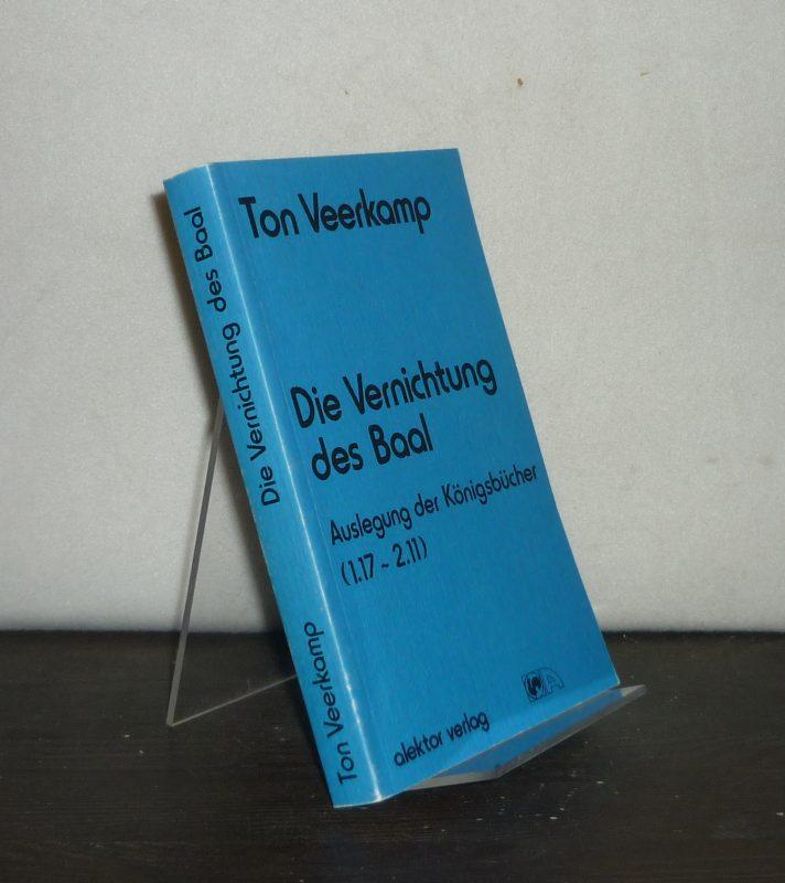 Die Vernichtung des Baal. Auslegung der Königsbücher (1.17 - 2.11). Von Ton Veerkamp. (= Reihe im Lehrhaus, Buch 2).