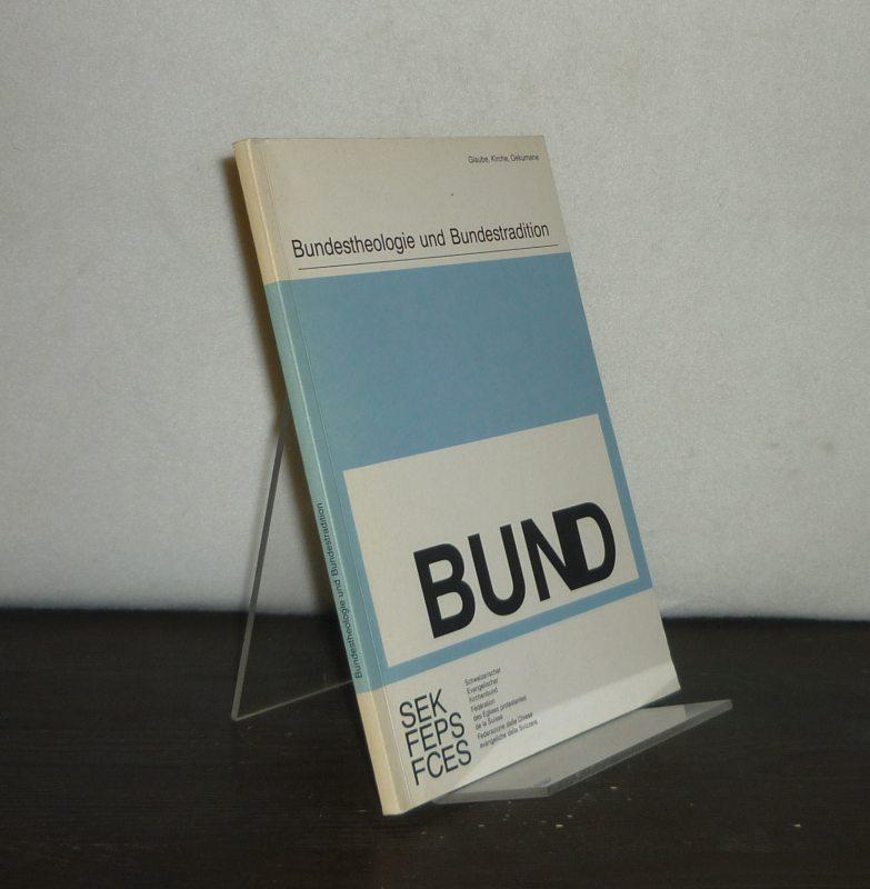 Bundestheologie und Bundestradition. SEK, Schweizer. Evang. Kirchenbund. (Reihe Glaube, Kirche, Oekumene, Nr. 1).