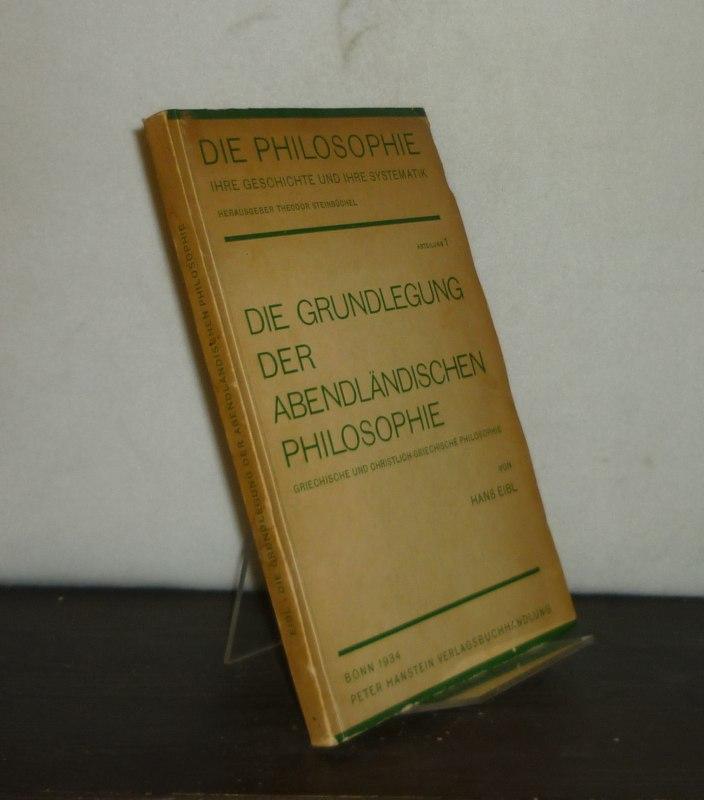 Die Grundlegung der abendländischen Philosophie. Griechische und christlich-griechische Philosophie. Von Hans Eibl. (= Die Philosophie, Abteilung 1).