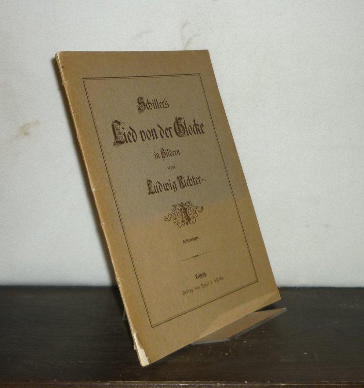 Schiller, Friedrich von (Verf.) und Ludwig Richter (Ill.): Schiller's Lied von der Glocke in Bildern von Ludwig Richter. Volksausgabe.