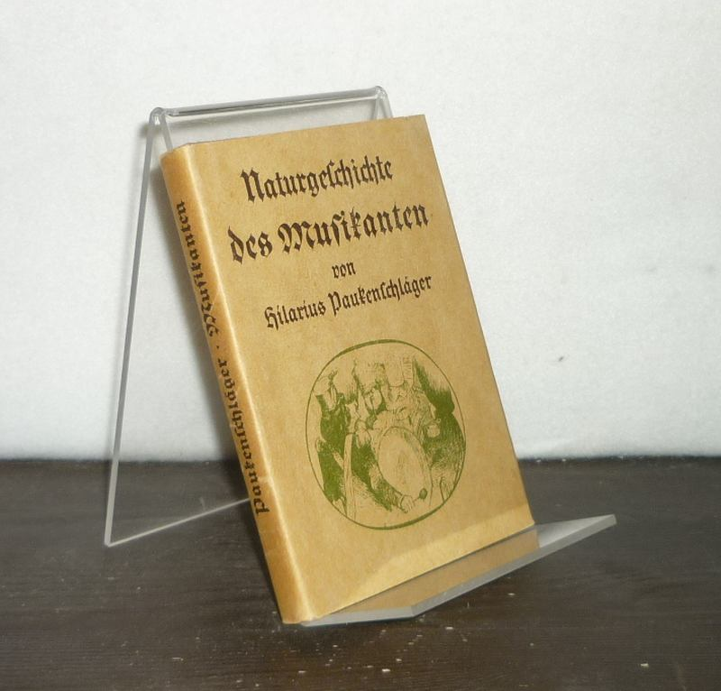 Naturgeschichte des Musikanten. [Von Hilarius Paukenschläger]. Reprint der Orig.-Ausgabe 1843.