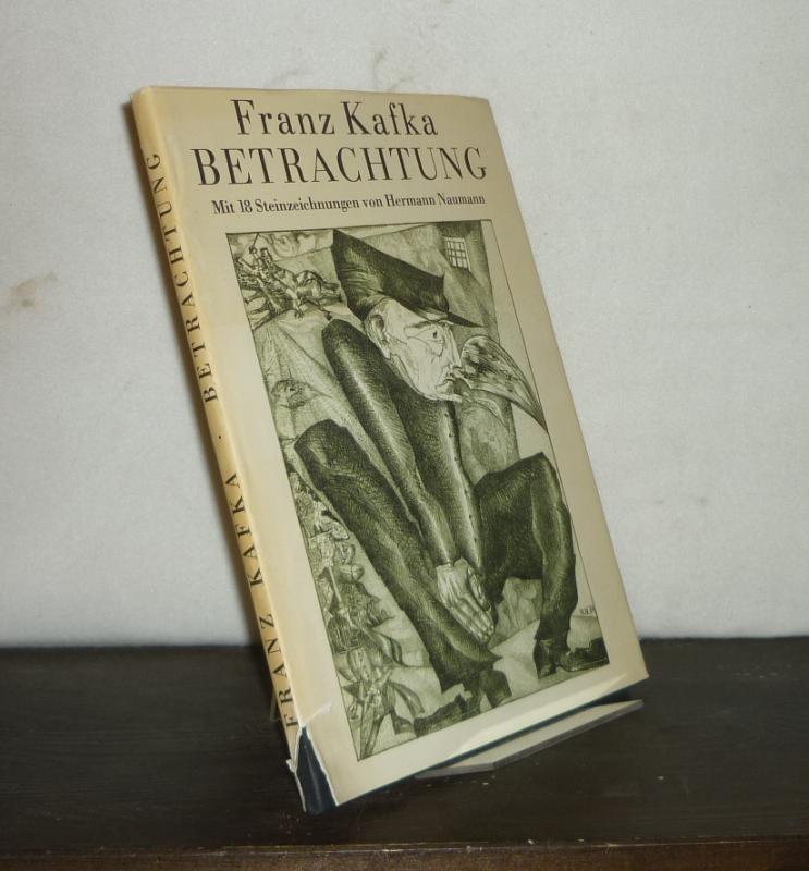 Kafka, Franz: Betrachtung. [Von Franz Kafka]. Mit 18 Steinzeichnungen von Hermann Naumann.