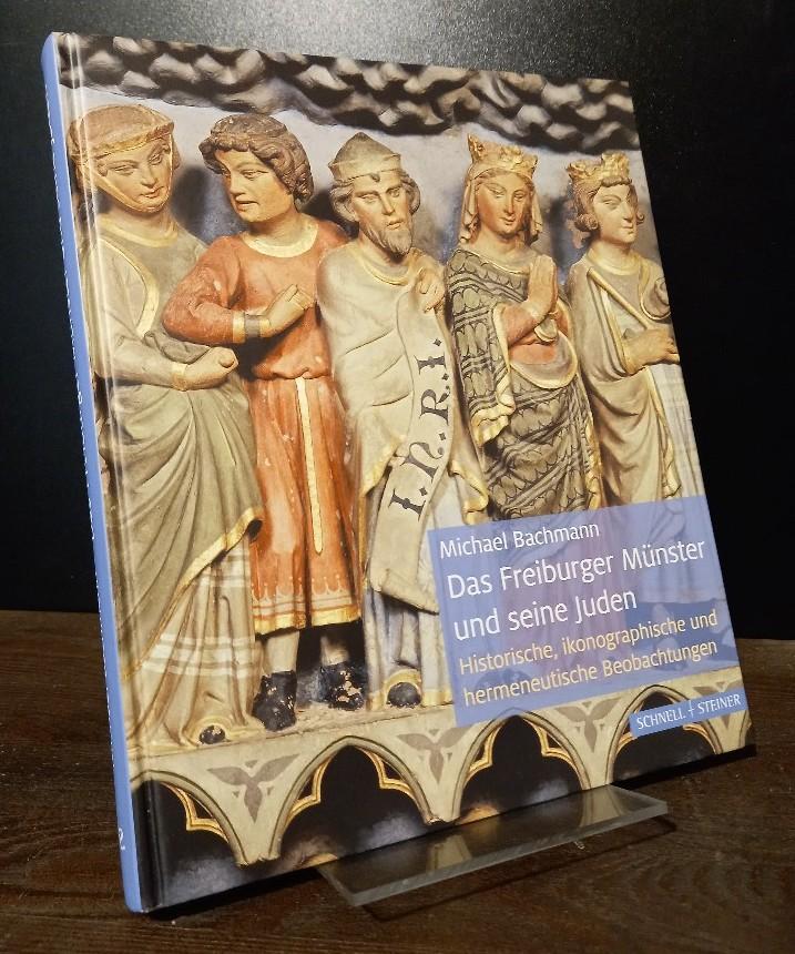 Das Freiburger Münster und seine Juden. Historische, ikonographische und hermeneutische Beobachtungen. [Von Michael Bachmann].