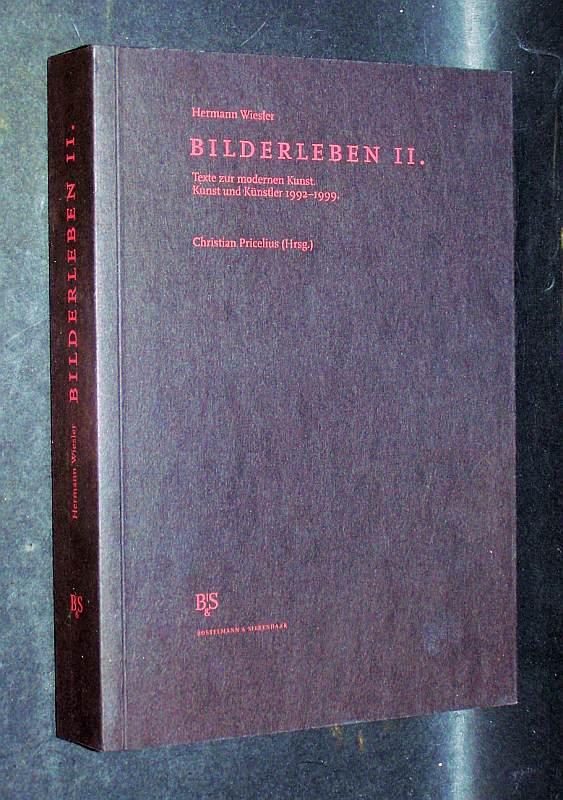 Wiesler, Hermann: Bilderleben II. Texte zur modernen Kunst. Kunst und Künstler 1992 - 1999. Christian Pricelius (Hrsg.).