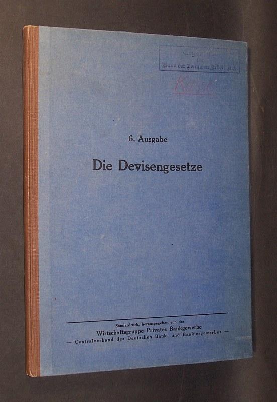 Die Devisengesetze nach dem Stand vom 6. Dez. 1935. Sonderdruck herausgegeben von der Wirtschaftsgruppe Privates Bankgewerbe, Centralverband des Deutschen Bank- und Bankiergewerbes. 6. Auflage,