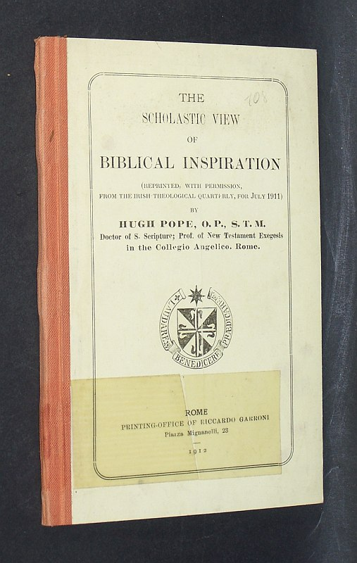 The scholastic view of biblical inspiration (reprinted with permission fom the Irish Theological Quaterly, for July 1911) by Hugh Pope.