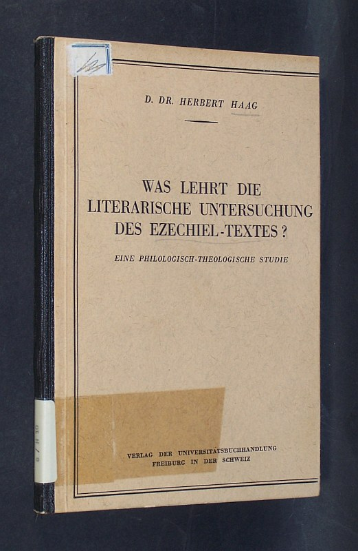Was lehrt die literarische Untersuchung des Ezechiel-Textes? Ein philologisch-theologische Studie. Dissertation von Herbert Haag,