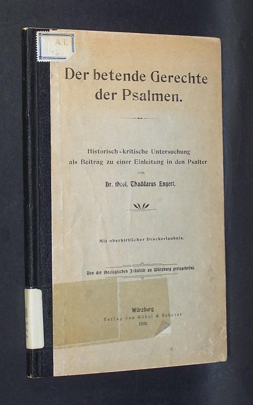 Engert, Thaddaeus: Der betende Gerechte der Psalmen. Historisch-kritische Untersuchung als Beitrag zu einer Einleitung in den Psalter. Von Taddaeus Engert.