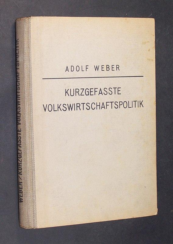 Weber, Adolf: Kurzgefaßte Volkswirtschaftslehre. Von Adolf Weber. 3. verbesserte Auflage,