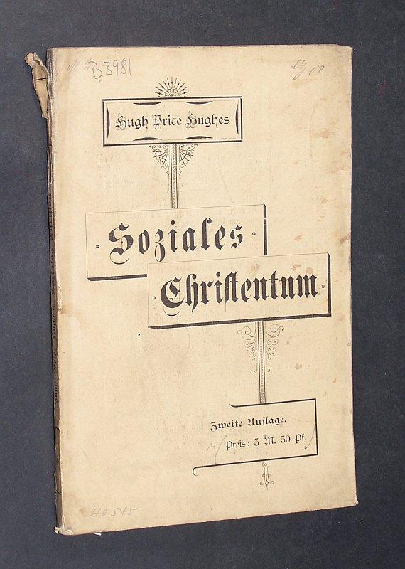 Soziales Christentum. Eine Sammlung der hierüber von Hugh Price Hughes, M. U. in St. James