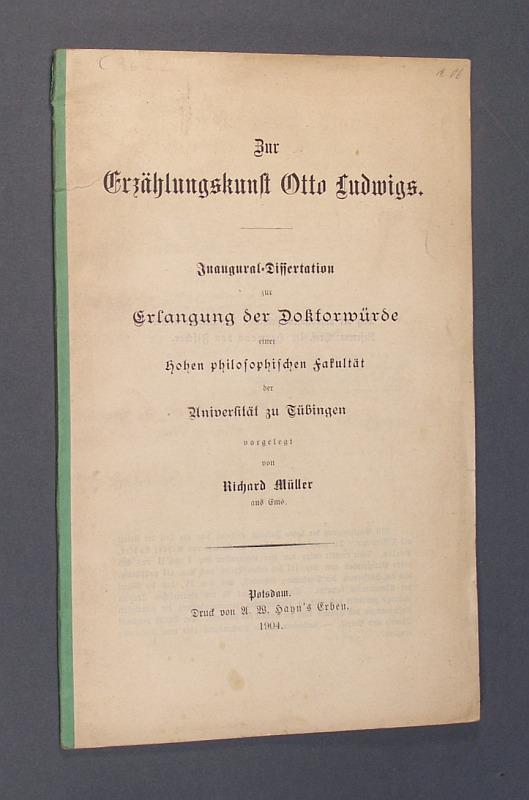 Zur Erzählungskunst Otto Ludwigs. Inaugural-Dissertation zur Erlangen der Doktorwürde einer hohen philosophischen Fakultät der Universität zu Tübingen vorgelegt von Richard Müller.