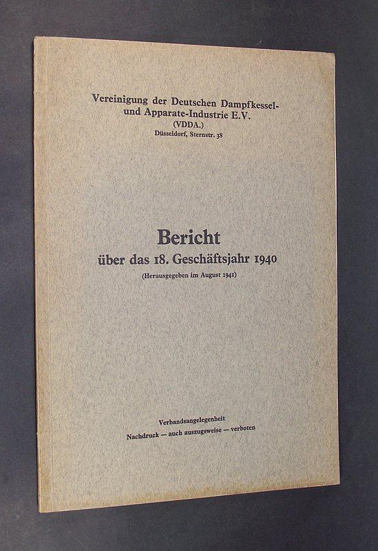 Vereinigung der Deutschen Dampfkessel-und Apparate-Industrie E.V. (Hrsg.): Bericht über das 18. Geschäftsjahr 1940. (Herausgegeben im August 1941). Verbandsangelegenheit. Herausgegeben von der Vereinigung der Deutschen Dampfkessel-und Apparate-Industrie E.V. (VDDA.) Düsseldorf, Sternstr, 38.
