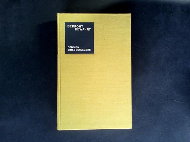 Bedroht - bewahrt. Der Weg eines Verlegers. Von Gottfried Bermann Fischer.