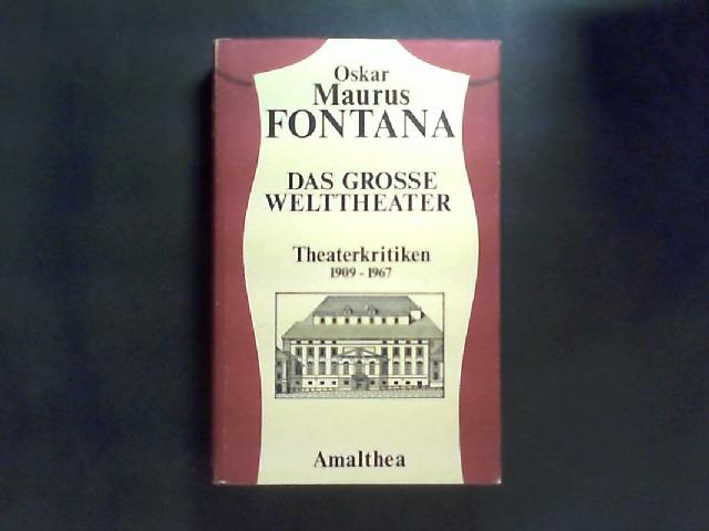 Das große Welttheater. Theaterkritiken 1909-1967. Von Oskar Maurus Fontana. Herausgegeben vom Kollegium Wiener Dramaturgie. Auswahl von Dr. Paul Wimmer.