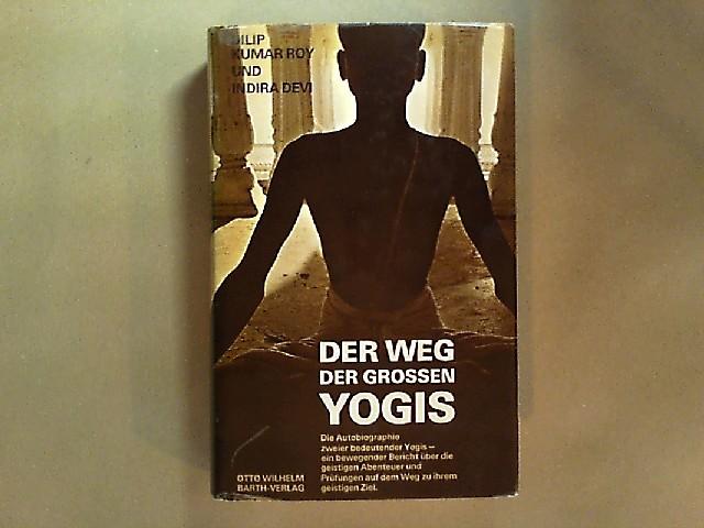 Der Weg des großen Yogis. Die Autobiographie zweier bedeutender Yogis. Von Dilip Kumar Roy und Indira Devi.