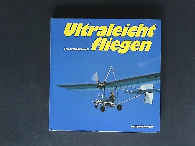 Ultraleichtfliegen. Nach dem offizellen Lehrplan des DULV und DAeC. Von Friedrich Schmidt. Technische Beratung von Bernd Schmidtler.