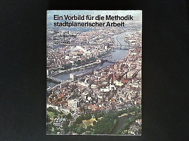 Ein Vorbild für die Methodik stadtplanerischer Arbeit. Stadt- und Landesplanung Bremen 1926-1930.