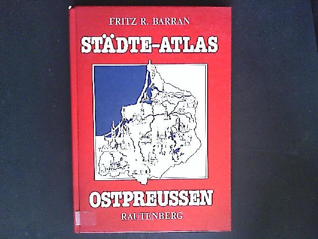 Städte-Atlas Ostpreussen. Von Fritz R. Barran.