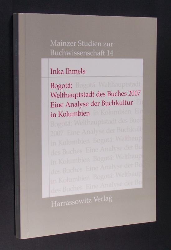 Ihmels, Inka: Bogota: Welthauptstadt des Buches 2007. Eine Analyse der Buchkultur in Kolumbien. (= Mainzer Studien zur Buchwissenschaft. Band 14).