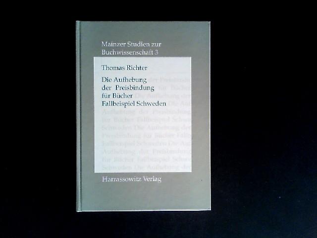 Richter, Thomas: Die Aufhebung der Preisbindung für Bücher. Fallbeispiel Schweden.Von Thomas Richter. (= Mainzer Studien zur Buchwissenschaft. Band 3).