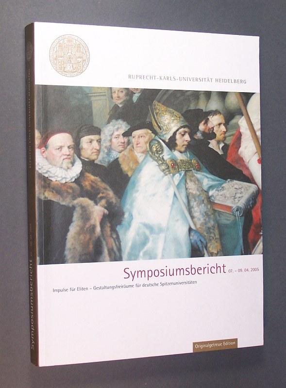 Symposiumsbericht 07. - 09. 04. 2005. Impulse für Eliten - Gestaltungsfreiräume für deutsche Spitzenuniversitäten. Herausgegeben von der Ruprecht-Karls-Universität Heidelberg.