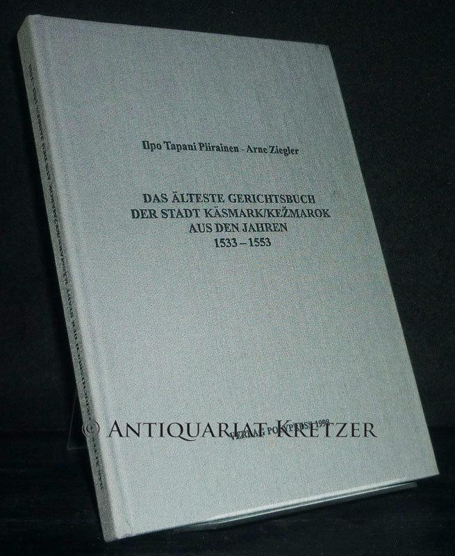 Das älteste Gerichtsbuch der Stadt Käsmark/Kezmarok aus den Jahren 1533-1553. [Von Ilpo Tapani Piirainen und Arne Ziegler].