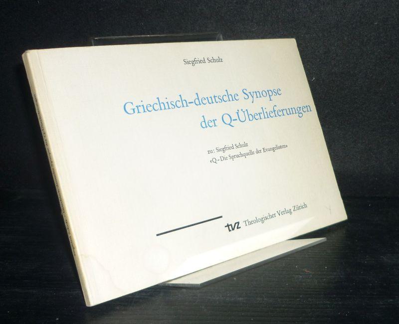 """Griechisch-deutsche Synopse der Q-Überlieferung. Zu: Siegfried Schulz """"Q - Die Spruchquelle der Evangelisten"""". [Von Siegfried Schulz]."""