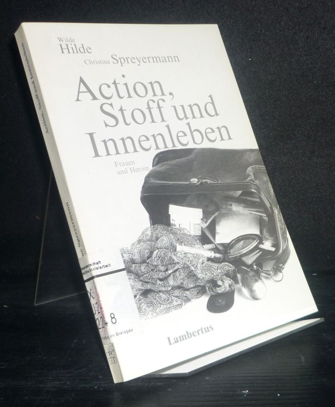 Action, Stoff und Innenleben. Frauen und Heroin. [Von Wilde Hilde und Christine Speyermann].