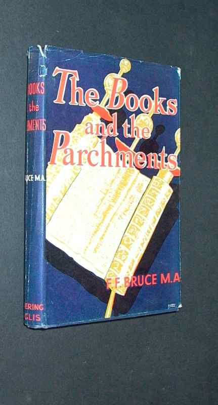 THE BOOKS AND THE PARCHMENTS, SOME CHAPTERS ON THE TRANSMISSION OF THE BIBLE, BY F. F. BRUCE,