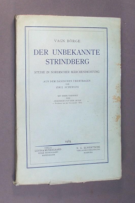 Börge, V(agn): Der unbekannte Strindberg. Studie in nordischer Märchendichtung. Von Vagn Börge. Aus dem Dänischen übertragen von Emil Schering. Mit einem Vorwort von Friedrich von der Leyen.