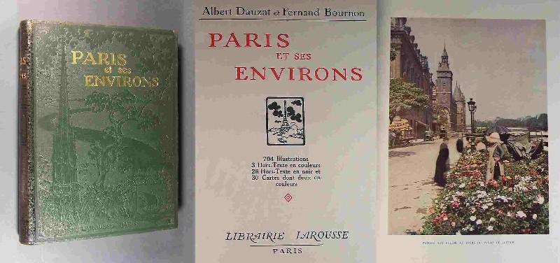 Paris et ses Environs. 704 Illustrations, 3 Hors-Texte en couleurs, 28 Hors-Texte en noir et 30 Cartes dont deux couleurs. Von Albert Dauzat et Fernand Bournon.