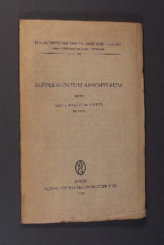 Supplementum Aeschyleum. Edidit Hans Joachim Mette. (= Kleine Texte für Vorlesungen und Übungen. Herausgegeben von Hans Leitzmann. Band 169)