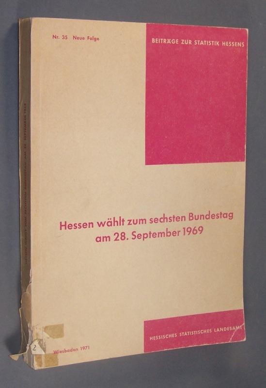 Hessen wählt zum sechsten Bundestag. Das amtliche Ergebnis der Wahl zum sechsten Bundestag in Hessen am 28. September 1969. (= Beiträge zur Statistik Hessens. Nr. 35. Neue Folge).
