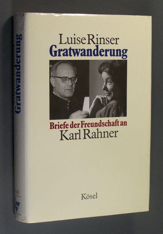 Gratwanderung. Briefe der Freundschaft an Karl Rahner 1962-1984. Von Luise Rinser. Herausgegeben von Bogdan Snela.