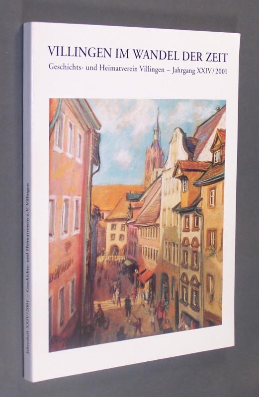 Villingen im Wandel der Zeit. Geschichts- und Heimatverein Villingen - Jahrgang XXIV. Beiträge des Jahres 2000 zur Kultur, Geschichte und Gegenwart.