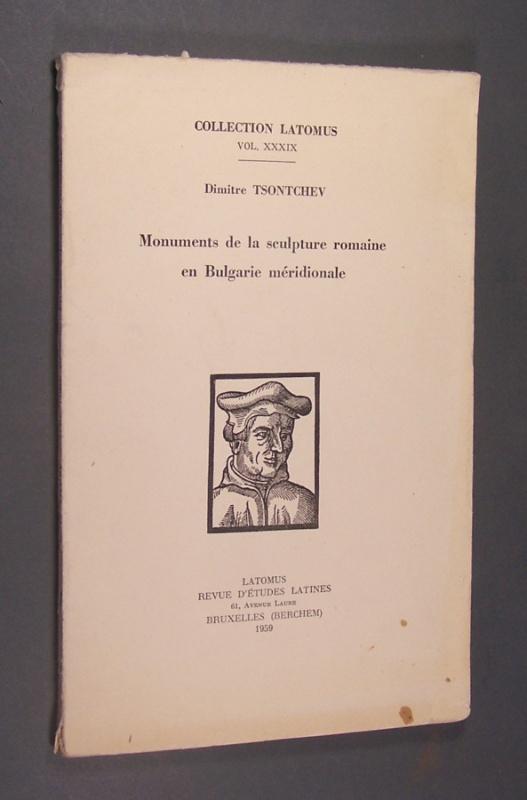 Tsontchev, Dimitre: Monuments de la sculpture romaine en Bulgarie méridionale. Von Dimitre Tsontchev. (= Collection Latomus. Vol. 39).