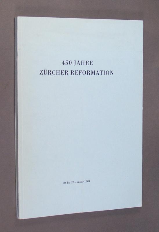 """450 Jahre Zürcher Reformation. Ansprachen und Vorträge an den Feiern des 20. und 22. Januars 1969 herausgegeben vom Kirchenrat des Kantons Zürich. (= Sonderdruck aus """"Zwingliana"""", Band XIII (13), Heft 1, 1969)."""