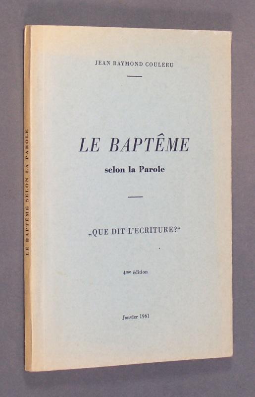 Couleru, Jean Raymond: Le Bapteme selon la Parole.