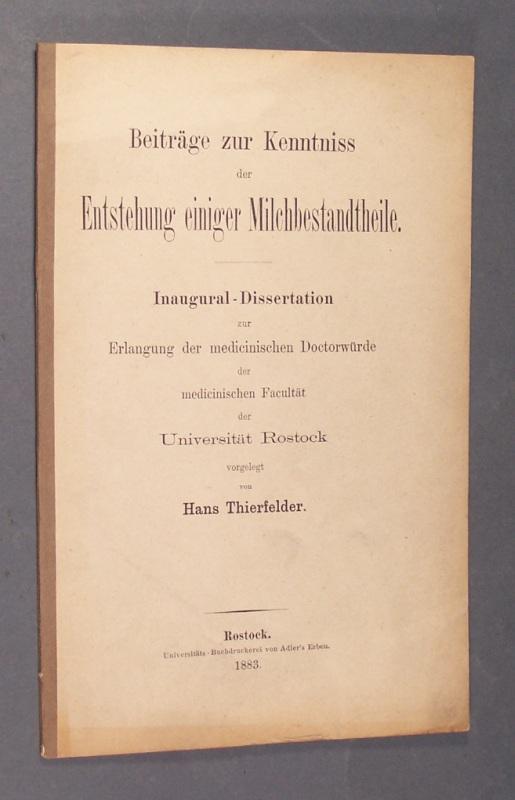Thierfelder, Hans: Beiträge zur Kenntniss der Entstehung einiger Milchbestandtheile. Inaugural-Dissertation vorgelegt von Hans Thierfelder.