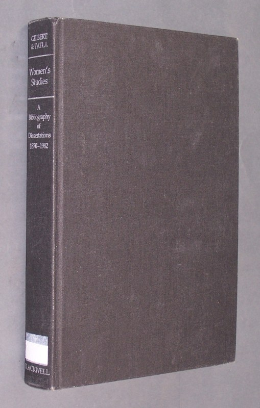 Gilbert, Victor F. and Darshan Sing Tatla: Women's Studies. A Bibliography of Dissertations 1870-1982. Compiled by V. F. Gilbert and D. S. Tatla.