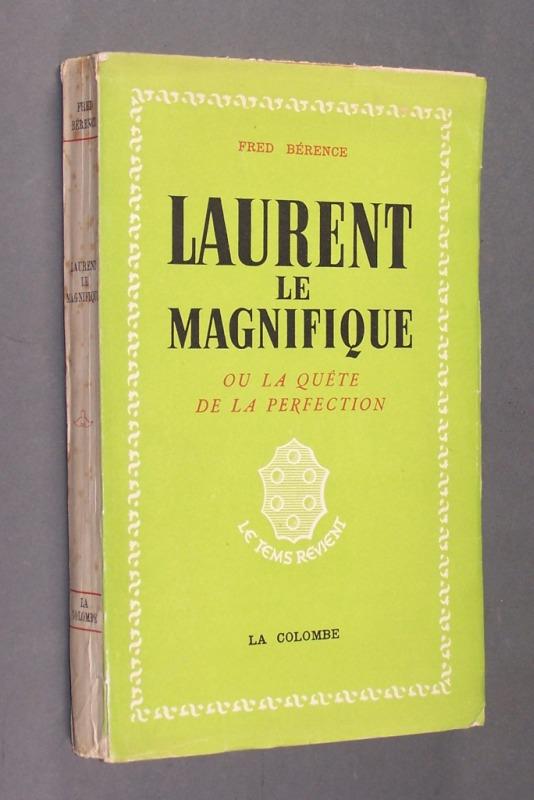 Laurent le magnifique ou la quete de la perfection. Par Fred Bérence.