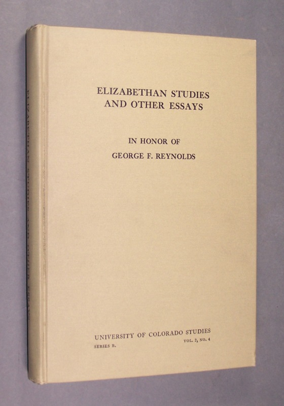 Elizabethan Studies and other Essays. In Honor of George F. Reynolds. (= University of Colorado Studies, Series B. Studies in the Humanities, Vol. 2, No. 4).