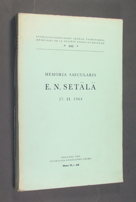 Memoria Saecularis E. N. Setälä 27.2.1964. (= Suomalais-Ugrilaisen seuran toimituksia mémoires de la sociéte finno-ougrienne, 135).