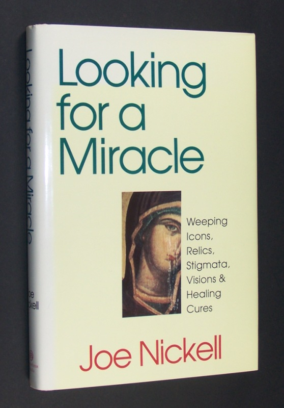 Looking for a Miracle. Weeping icons, relics, stigmata, visions & healing cures. [By Joe Nickell].