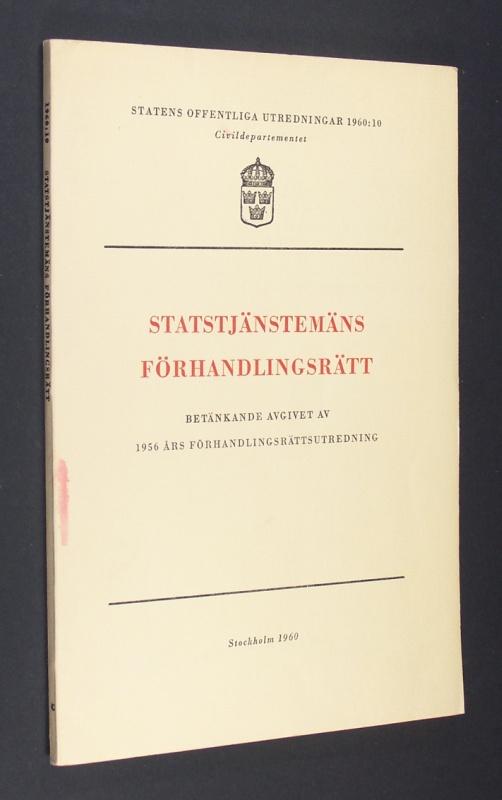 Statstjänstemäns Förhandlingsrätt. Betänkande avgivet av 1956 ars förhandlingsrättsutredining. (= Statens offentliga utredningar 1960:10).